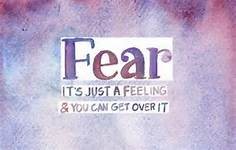 fear is just a feeling